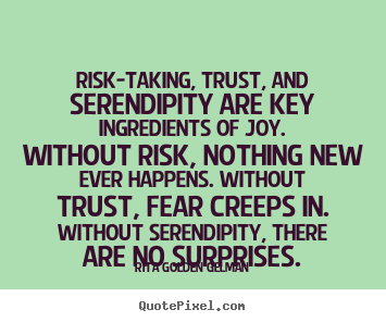 How to make picture quotes about life - Risk-taking, trust, and serendipity are key ingredients of joy. without..
