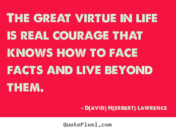 Quote about life - The great virtue in life is real courage that knows how..