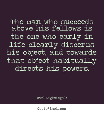Make image quote about life - The man who succeeds above his fellows is the one who early in life clearly..