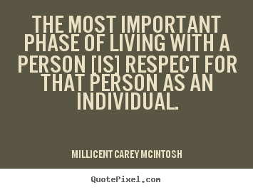 Quotes about life - The most important phase of living with a person [is] respect for..