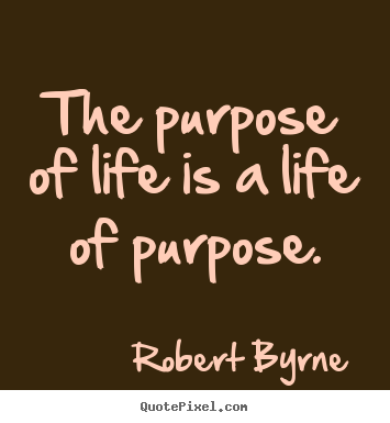 Life Purpose Quotes Entrancing Quotes About Life  The Purpose Of Life Is A Life Of Purpose.