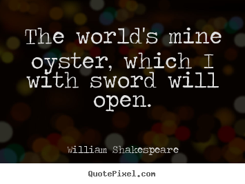 proxy - The world's mine oyster - Quotable Quotes