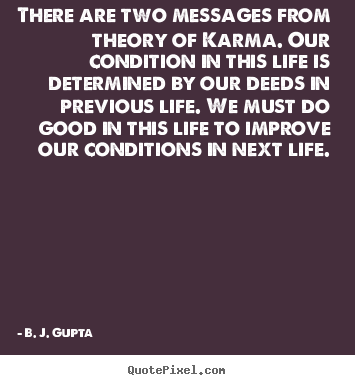 Quotes about life - There are two messages from theory of karma...