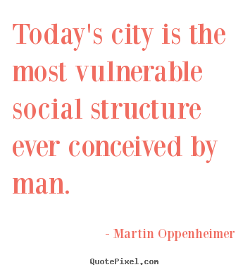 Todays Life Quote Magnificent Today's City Is The Most Vulnerable Social Structure Ever