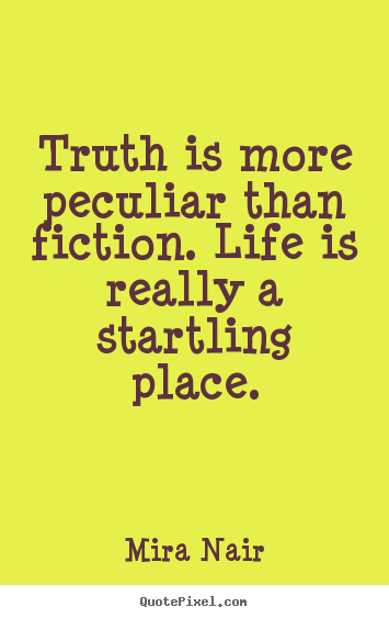 Life Quote Truth Is More Peculiar Than Fiction Life Is Really A Impressive The Truth Of Life Quotes