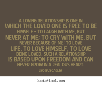 Leo Buscaglia photo quotes - A loving relationship is one in which the.. - Life quotes