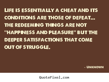 Create graphic picture quotes about life - Life is essentially a cheat and its conditions are those of defeat.....