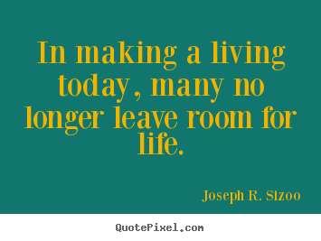 Quotes about life - In making a living today, many no longer leave room..