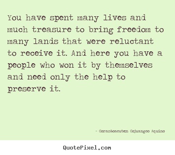 Quote about life - You have spent many lives and much treasure..