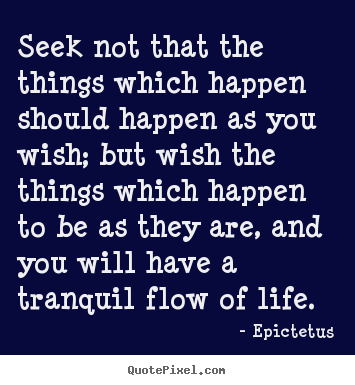 Epictetus picture quotes - Seek not that the things which happen should.. - Life quotes