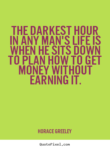 Life quote - The darkest hour in any man's life is when he..