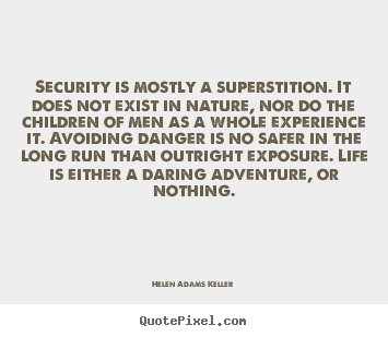 Life sayings - Security is mostly a superstition. it does not exist in nature, nor..