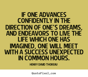 Make custom picture quotes about life - If one advances confidently in the direction of one's dreams, and..
