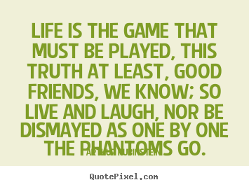 Arthur Rubinstein photo quotes - Life is the game that must be played, this.. - Life quote