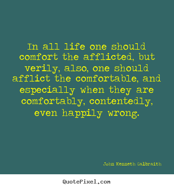 Quotes about life - In all life one should comfort the afflicted, but..