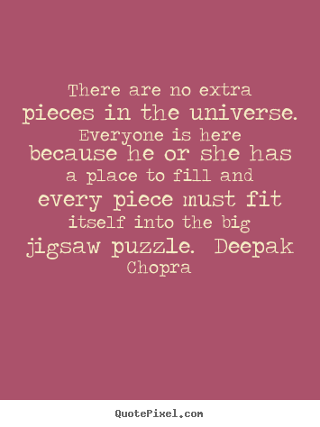 There are no extra pieces in the universe.  everyone.. Unknown Author popular life quotes