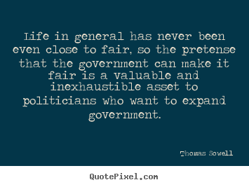Life in general has never been even close to fair,.. Thomas Sowell popular life quote