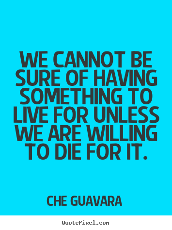 Create custom poster quotes about life - We cannot be sure of having something to live..
