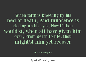 Michael Drayton picture quotes - When faith is kneeling by his bed of death, and innocence is.. - Life sayings