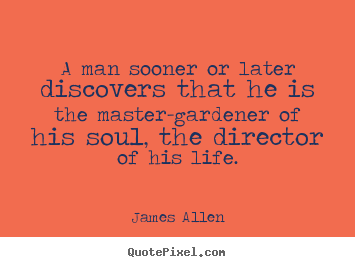 Customize picture quotes about life - A man sooner or later discovers that he is the..