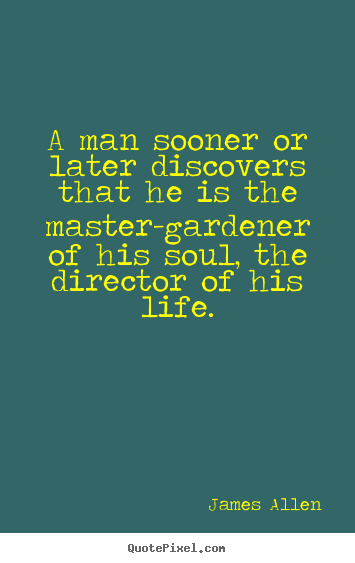 Customize picture quotes about life - A man sooner or later discovers that he is..