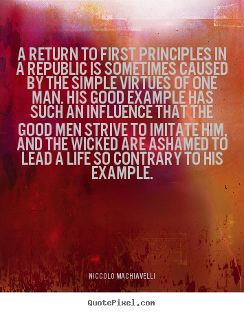 Niccolo Machiavelli picture quotes - A return to first principles in a republic is sometimes caused.. - Life quotes