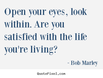 Quote about life - Open your eyes, look within. are you satisfied..