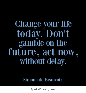 Quotes Change Your Life Interesting Simone De Beauvoir Picture Quotes  Change Your Life Todaydon't
