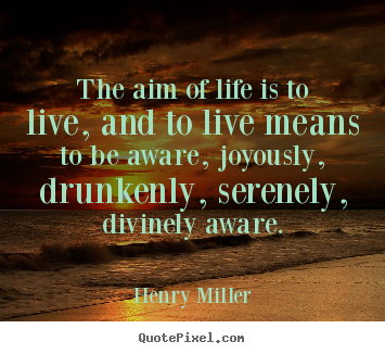 Quotes about life - The aim of life is to live, and to live means to be aware,..