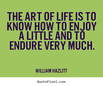Life quote - The art of life is to know how to enjoy a little and to endure..
