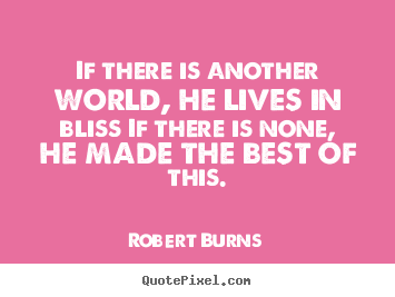 How to design picture quotes about life - If there is another world, he lives in bliss if there..