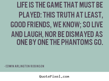 Quotes about life - Life is the game that must be played: this truth..