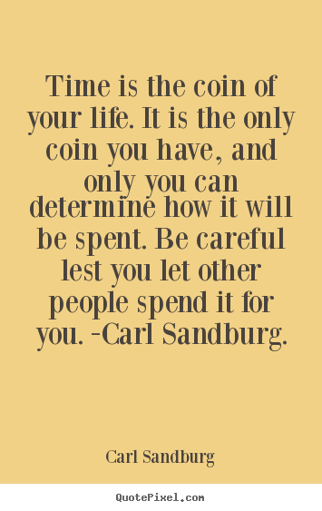 Life quotes - Time is the coin of your life. it is the..