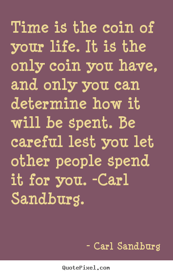 Carl Sandburg picture quotes - Time is the coin of your life. it is the only coin you have, and.. - Life quote