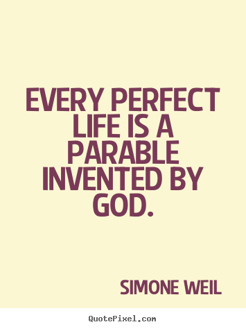 Simone Weil picture quotes - Every perfect life is a parable invented by.. - Life quotes