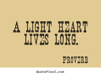 Merveilleux Proverb Picture Sayings   A Light Heart Lives Long.   Life Quotes