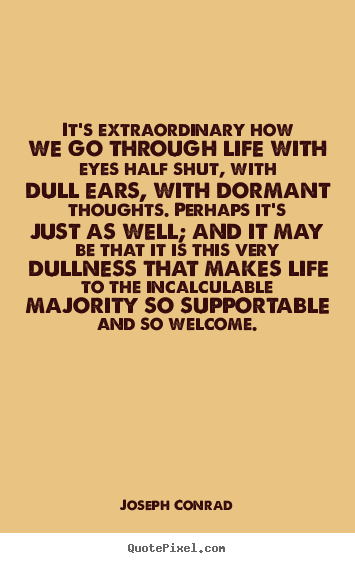 Delightful Life Quote   Itu0027s Extraordinary How We Go Through Life With Eyes Half Shut,  With