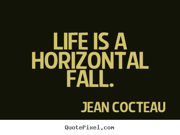 Jean Cocteau poster quotes - Life is a horizontal fall. - Life quotes