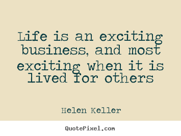 Quotes about life - Life is an exciting business, and most exciting..