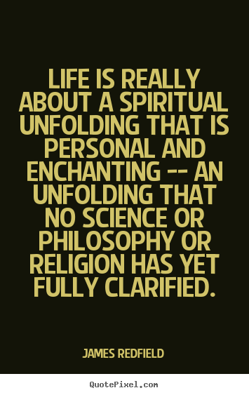 Life is really about a spiritual unfolding that is personal and.. James Redfield top life quote
