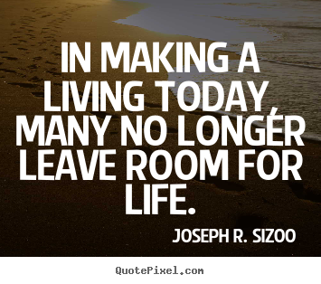 Sayings about life - In making a living today, many no longer leave room..