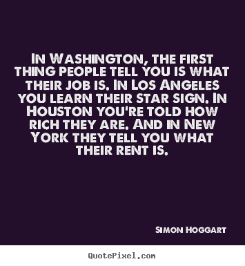 Quotes about life - In washington, the first thing people tell you is what their job is...