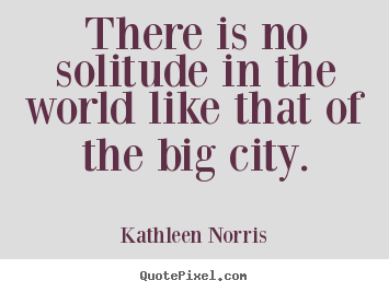 Create your own picture sayings about life - There is no solitude in the world like that of the big city.