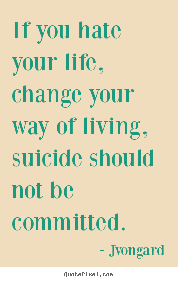 Life quotes - If you hate your life, change your way of ...