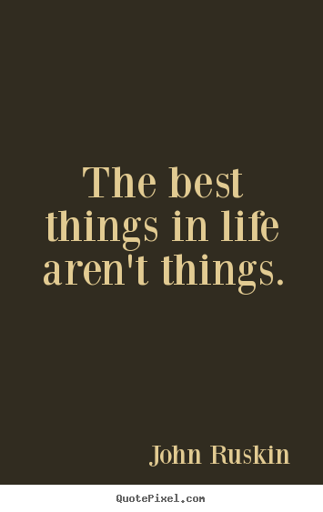 Create graphic picture quotes about life - The best things in life aren't things.