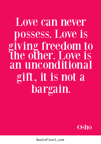 Life quote - Love can never possess. love is giving freedom to the other...