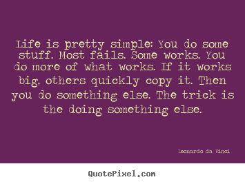 Quotes about life - Life is pretty simple: you do some stuff. most fails. some..