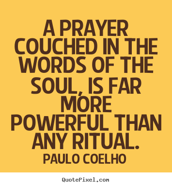 Life quotes - A prayer couched in the words of the soul, is far more powerful than..