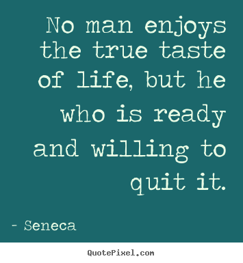 Life quote - No man enjoys the true taste of life, but he who is..