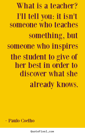Create picture quotes about life - What is a teacher? i'll tell you: it isn't someone who teaches something,..